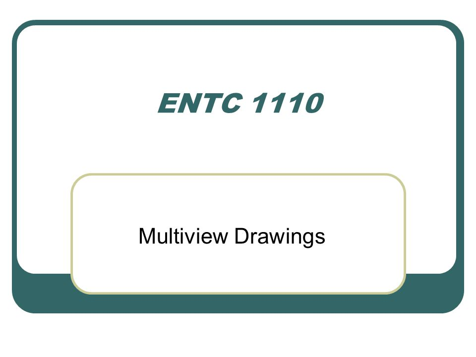 ENTC 1110 Multiview Drawings