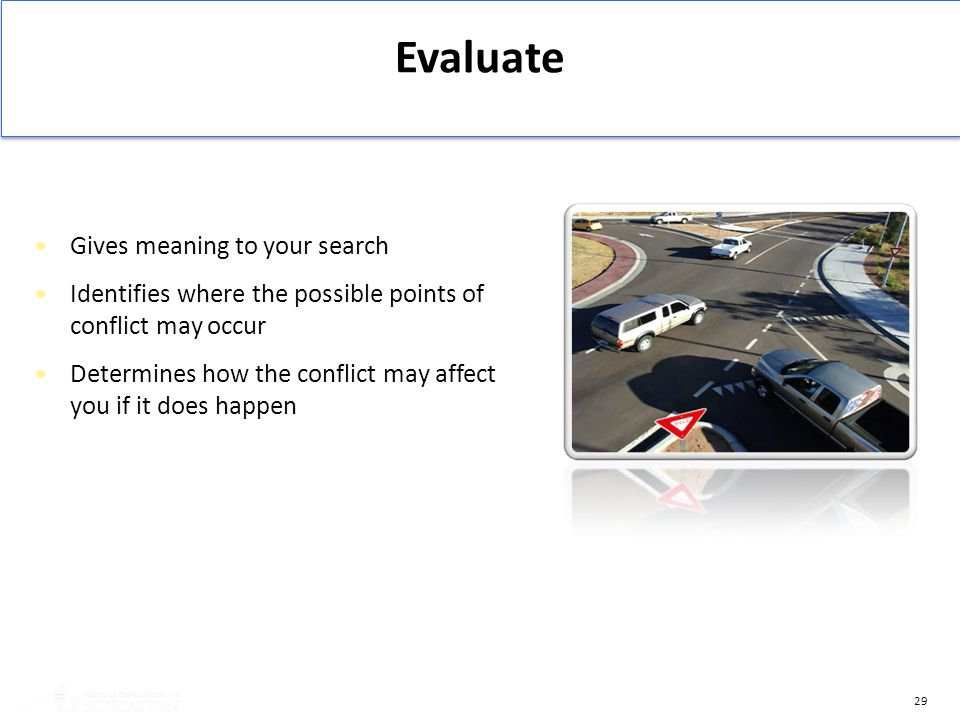 29 Evaluate Gives meaning to your search Identifies where the possible points of conflict may occur Determines how the conflict may affect you if it d