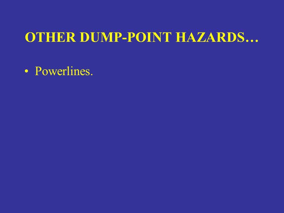 OTHER DUMP-POINT HAZARDS… Powerlines.
