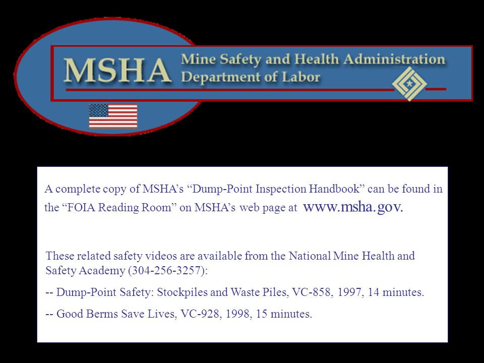 A complete copy of MSHA's Dump-Point Inspection Handbook can be found in the FOIA Reading Room on MSHA's web page at www.msha.gov.