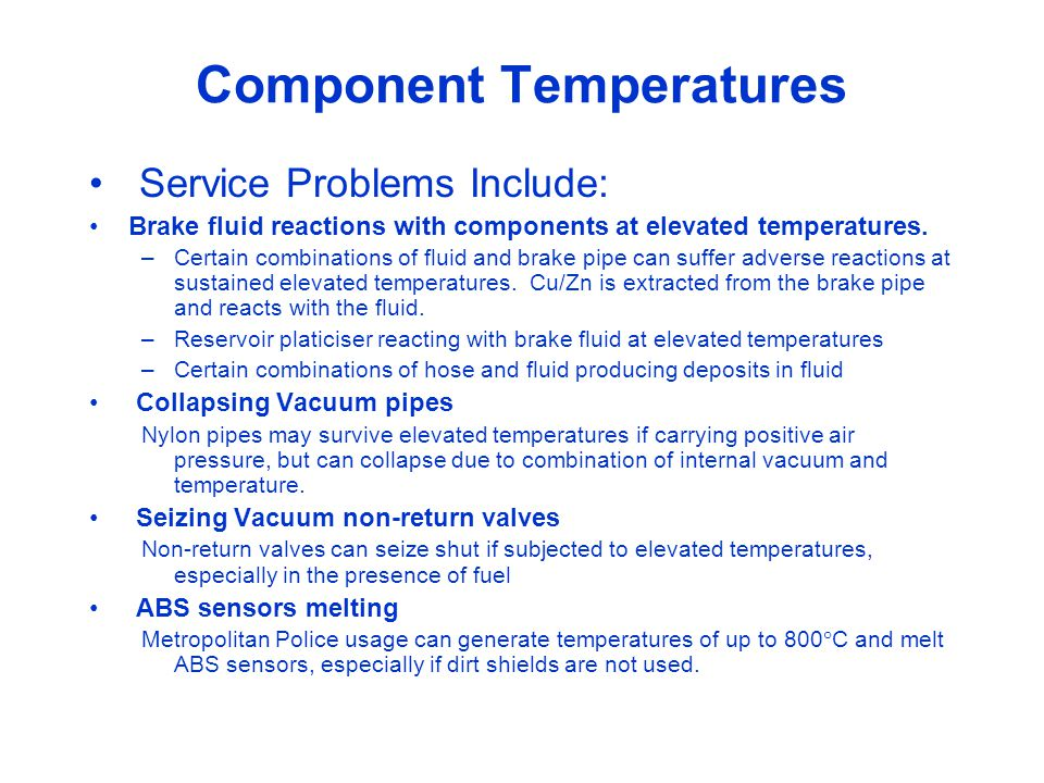 Component Temperatures Service Problems Include: Brake fluid reactions with components at elevated temperatures.