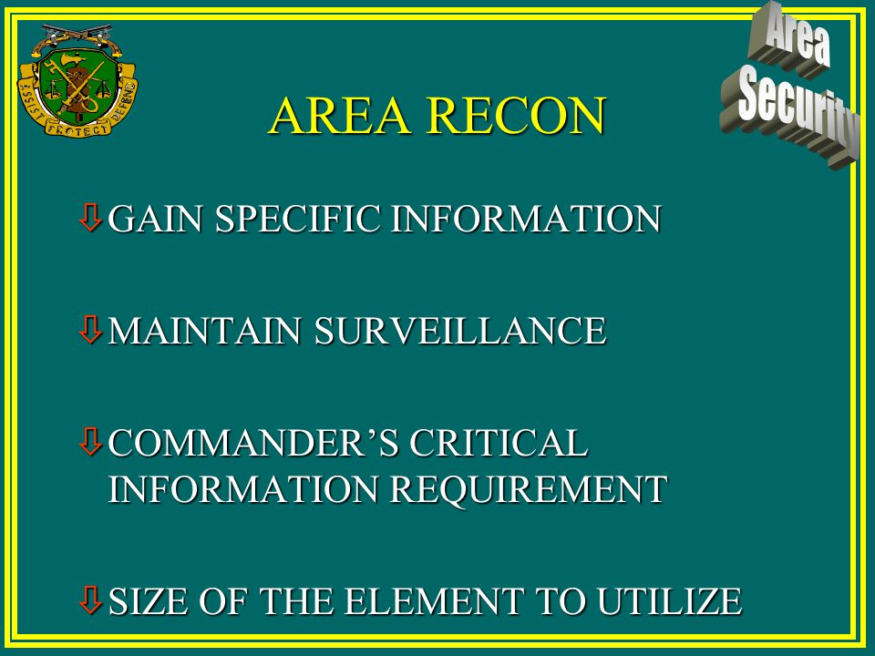 AREARECONNAISSANCE AREA RECONNAISSANCE Area Reconnaissance is a directed effort to obtain detailed information concerning the terrain or enemy activit