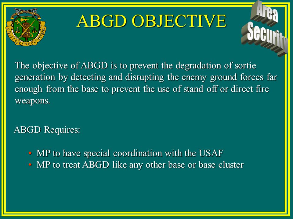 AIR BASE GROUND DEFENSE (ABGD) Local security measures, both normal and emergency, required to nullify and reduce the effectiveness of the enemy groun