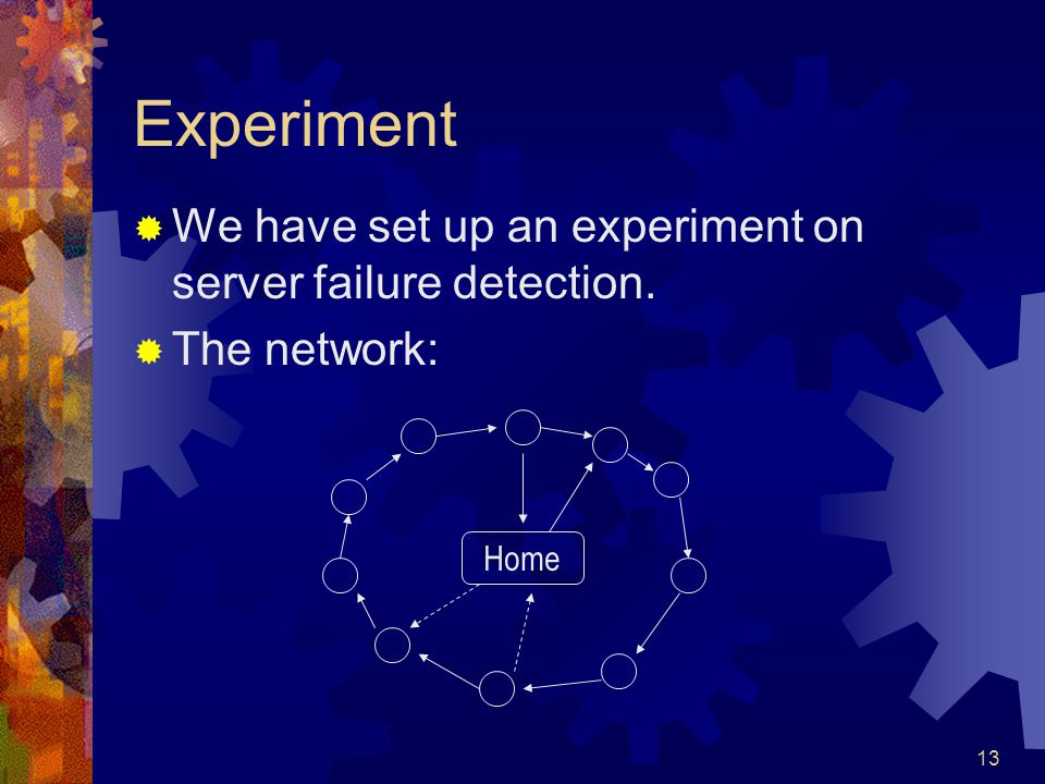 13 Experiment  We have set up an experiment on server failure detection.  The network: Home