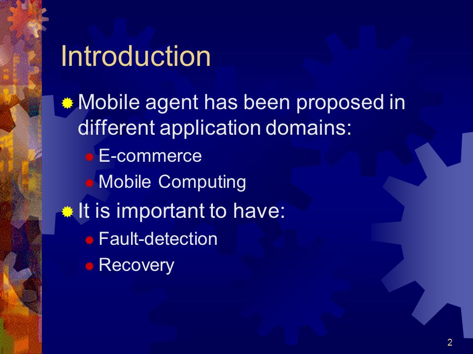 2 Introduction  Mobile agent has been proposed in different application domains:  E-commerce  Mobile Computing  It is important to have:  Fault-d