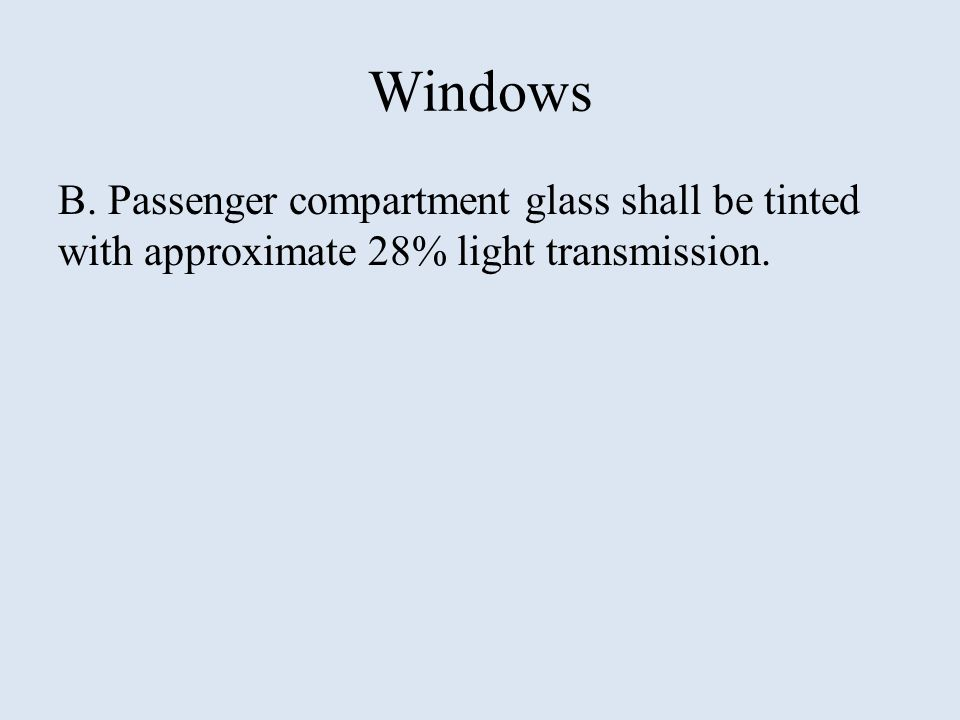 Windows B. Passenger compartment glass shall be tinted with approximate 28% light transmission.