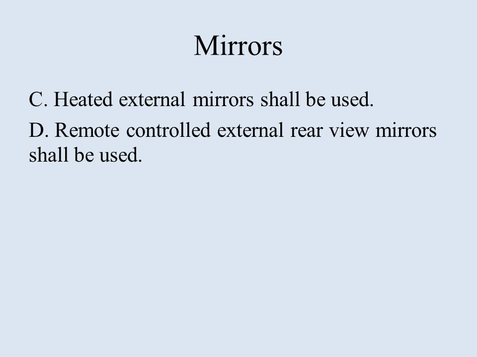 Mirrors C. Heated external mirrors shall be used. D. Remote controlled external rear view mirrors shall be used.