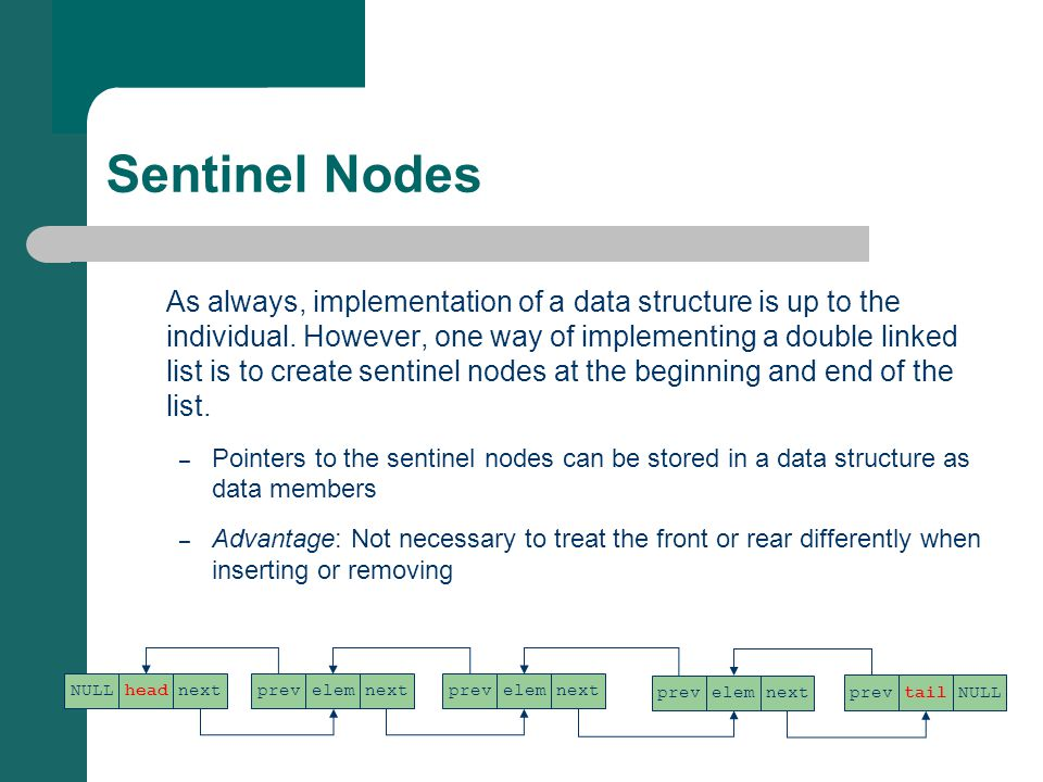 Sentinel Nodes As always, implementation of a data structure is up to the individual.