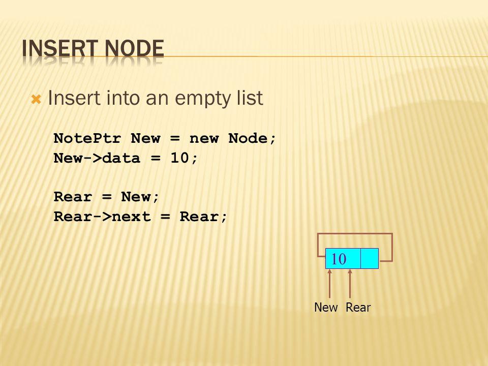  Insert into an empty list Rear 10 New NotePtr New = new Node; New->data = 10; Rear = New; Rear->next = Rear;