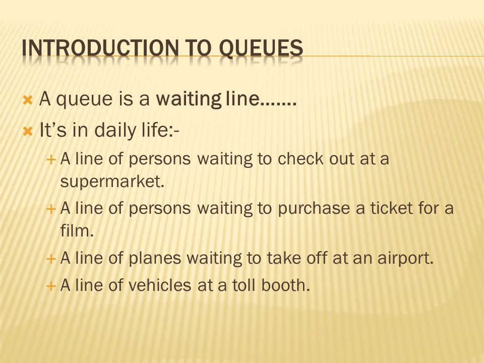  A queue is a waiting line…….