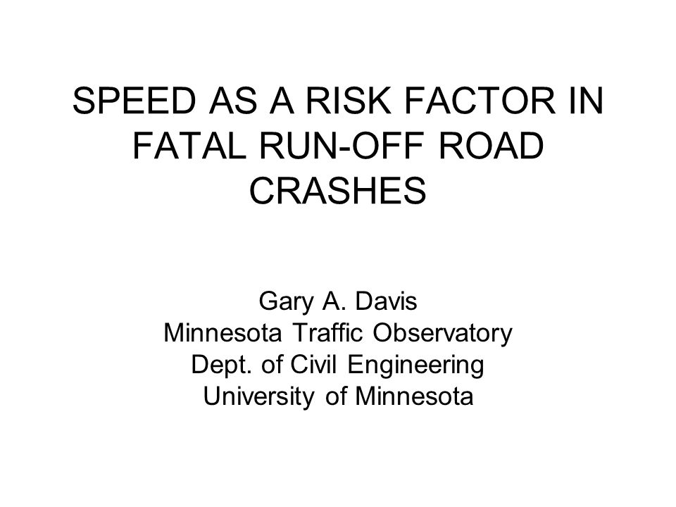 SPEED AS A RISK FACTOR IN FATAL RUN-OFF ROAD CRASHES Gary A.