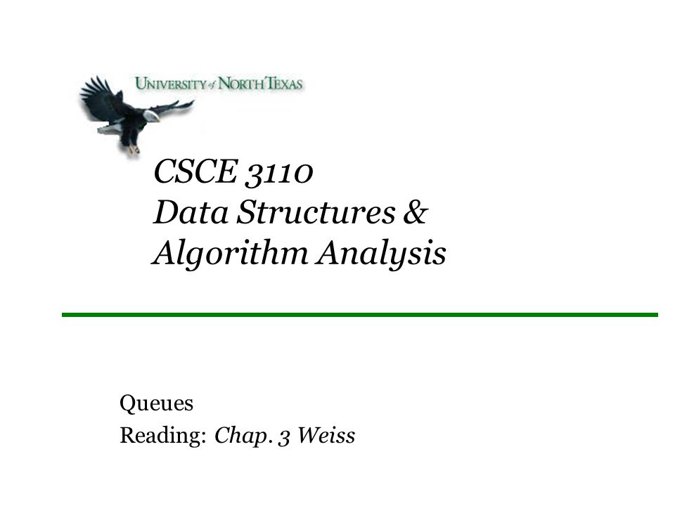 CSCE 3110 Data Structures & Algorithm Analysis Queues Reading: Chap. 3 Weiss