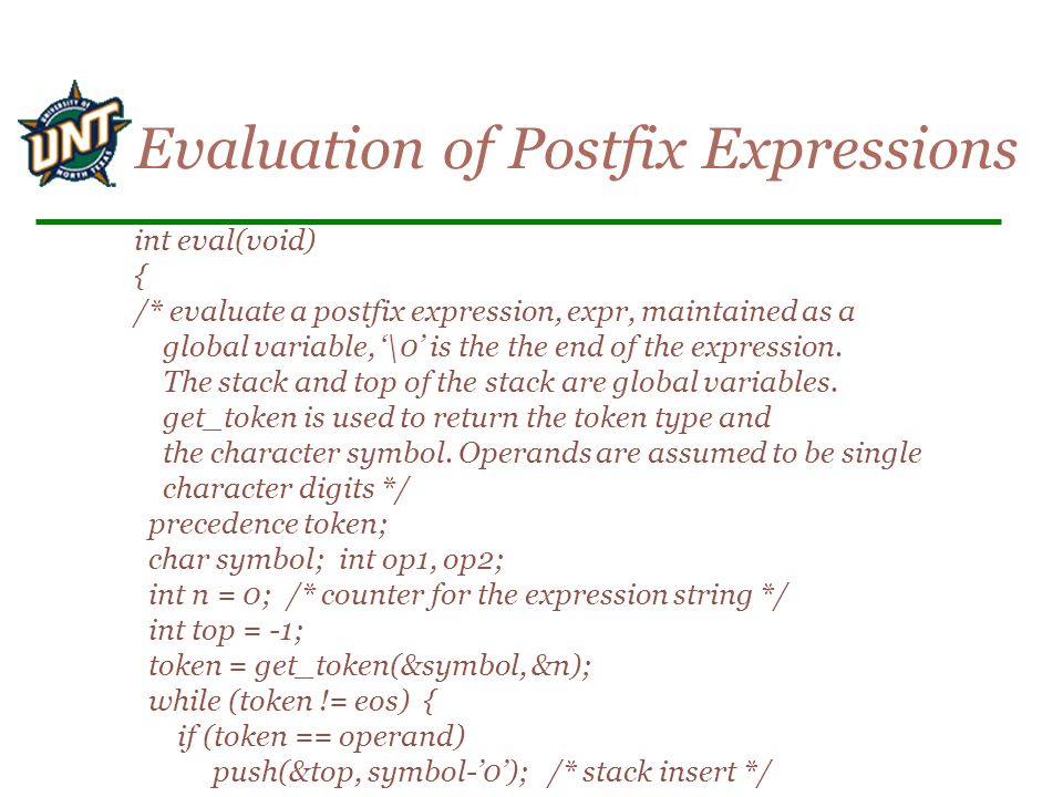 int eval(void) { /* evaluate a postfix expression, expr, maintained as a global variable, '\0' is the the end of the expression.