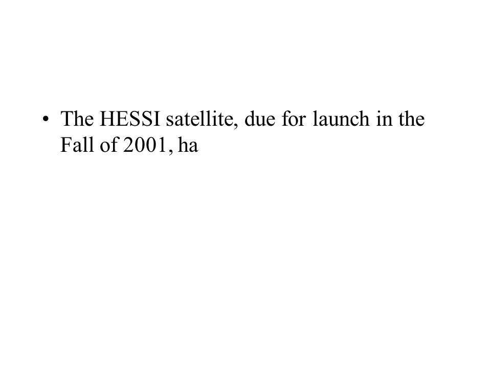 The HESSI satellite, due for launch in the Fall of 2001, ha