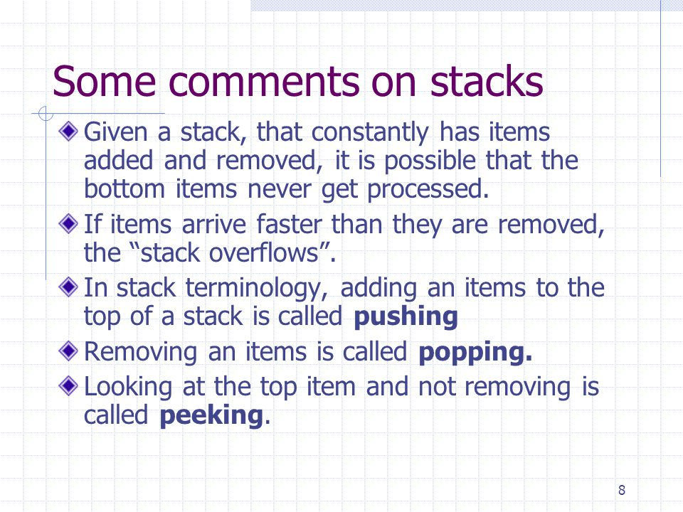 8 Some comments on stacks Given a stack, that constantly has items added and removed, it is possible that the bottom items never get processed.