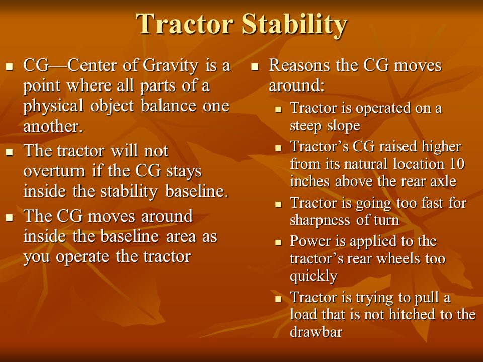 Tractor Stability CG—Center of Gravity is a point where all parts of a physical object balance one another.