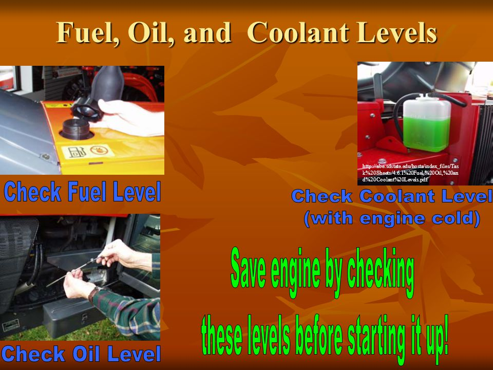 Fuel, Oil, and Coolant Levels http://abe.sdstate.edu/hosta/index_files/Tas k%20Sheets/4.6.1%20Fuel,%20Oil,%20an d%20Coolant%20Levels.pdf