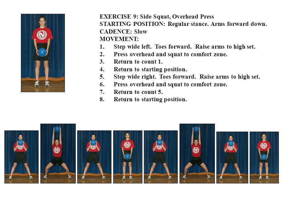EXERCISE 9: Side Squat, Overhead Press STARTING POSITION: Regular stance.