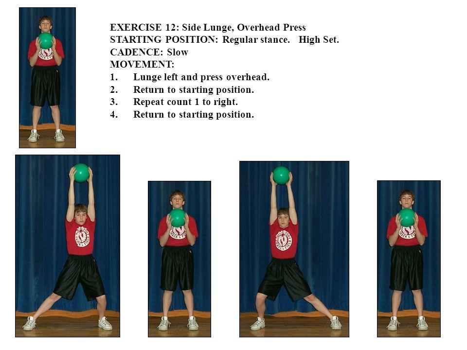 EXERCISE 12: Side Lunge, Overhead Press STARTING POSITION: Regular stance. High Set. CADENCE: Slow MOVEMENT: 1.Lunge left and press overhead. 2.Return