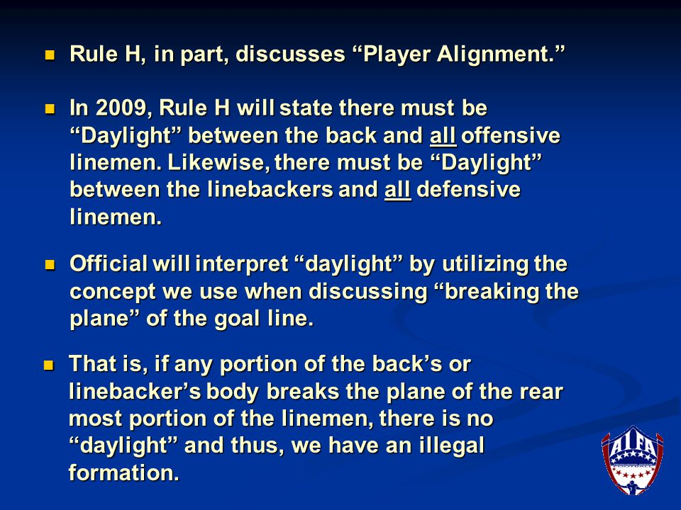 That is, if any portion of the back's or linebacker's body breaks the plane of the rear most portion of the linemen, there is no daylight and thus, we have an illegal formation.