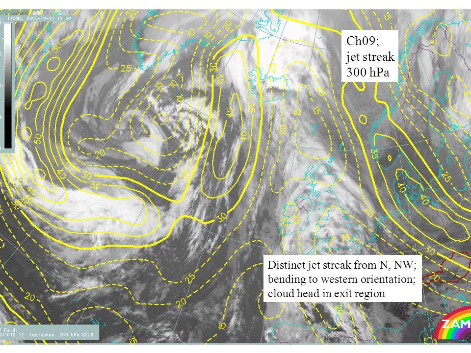 30 Ch09; jet streak 300 hPa Distinct jet streak from N, NW; bending to western orientation; cloud head in exit region