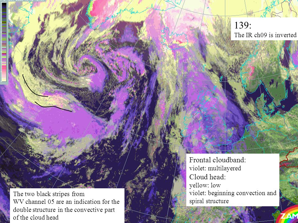 36 139: The IR ch09 is inverted Frontal cloudband: violet: multilayered Cloud head: yellow: low violet: beginning convection and spiral structure The two black stripes from WV channel 05 are an indication for the double structure in the convective part of the cloud head