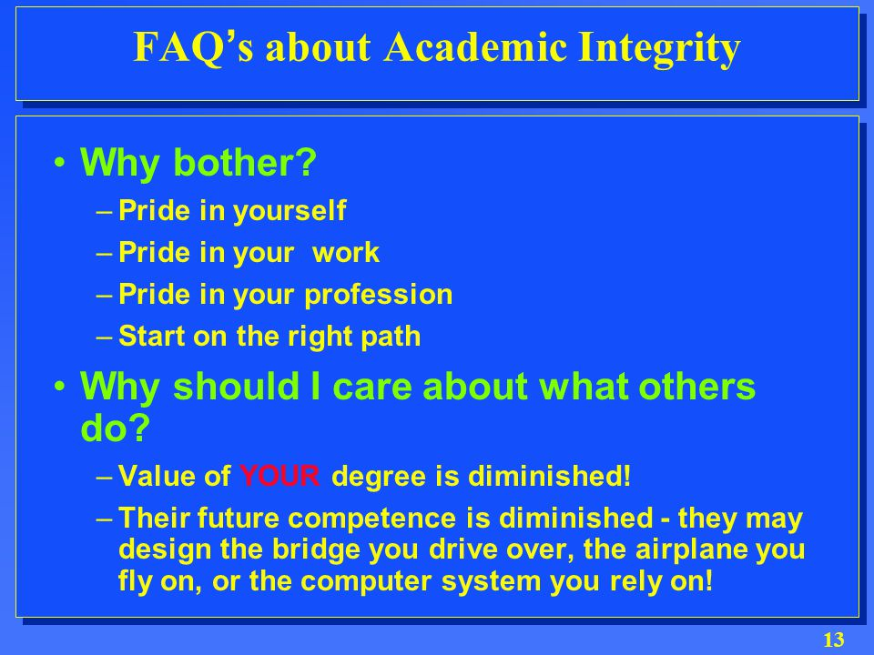13 FAQ's about Academic Integrity Why bother.