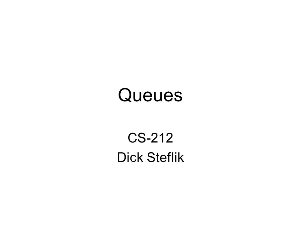 Queues CS-212 Dick Steflik
