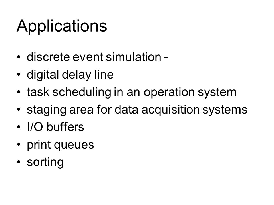 Applications discrete event simulation - digital delay line task scheduling in an operation system staging area for data acquisition systems I/O buffers print queues sorting