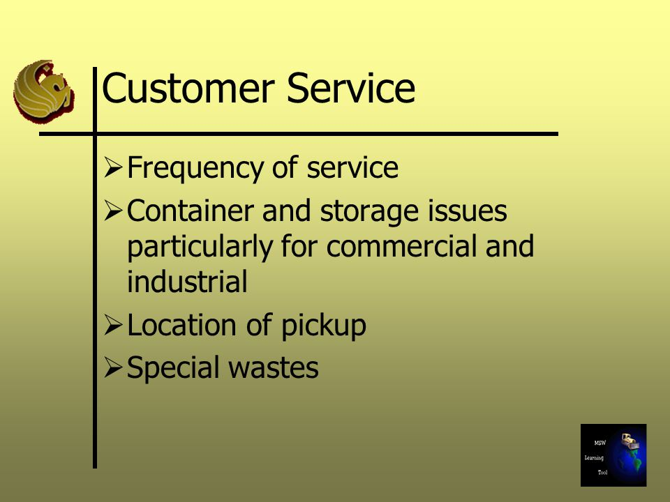 Customer Service  Frequency of service  Container and storage issues particularly for commercial and industrial  Location of pickup  Special wastes