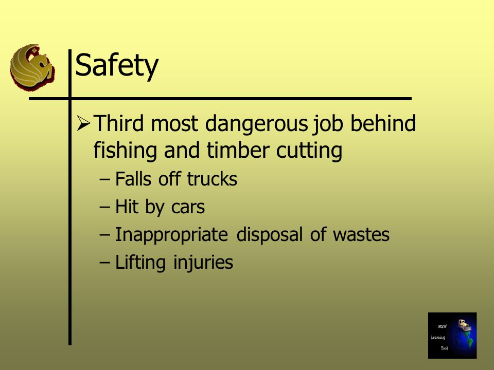 Safety  Third most dangerous job behind fishing and timber cutting –Falls off trucks –Hit by cars –Inappropriate disposal of wastes –Lifting injuries