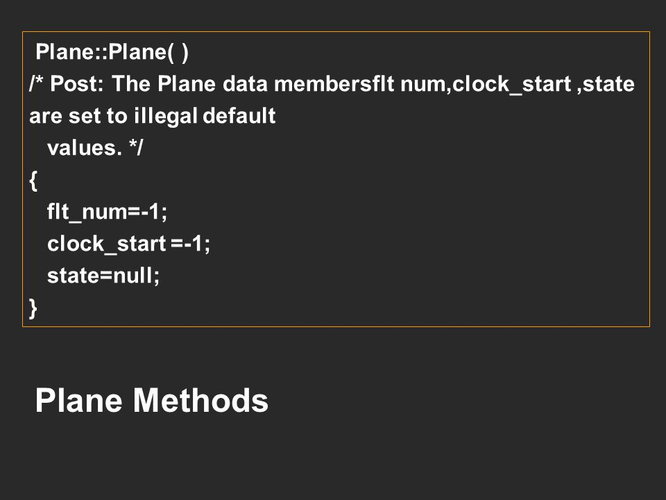 Plane::Plane(int flt, int time, Plane_status status) /* Post: The Plane data members flt num, clock_start, and state are set to the values of the para