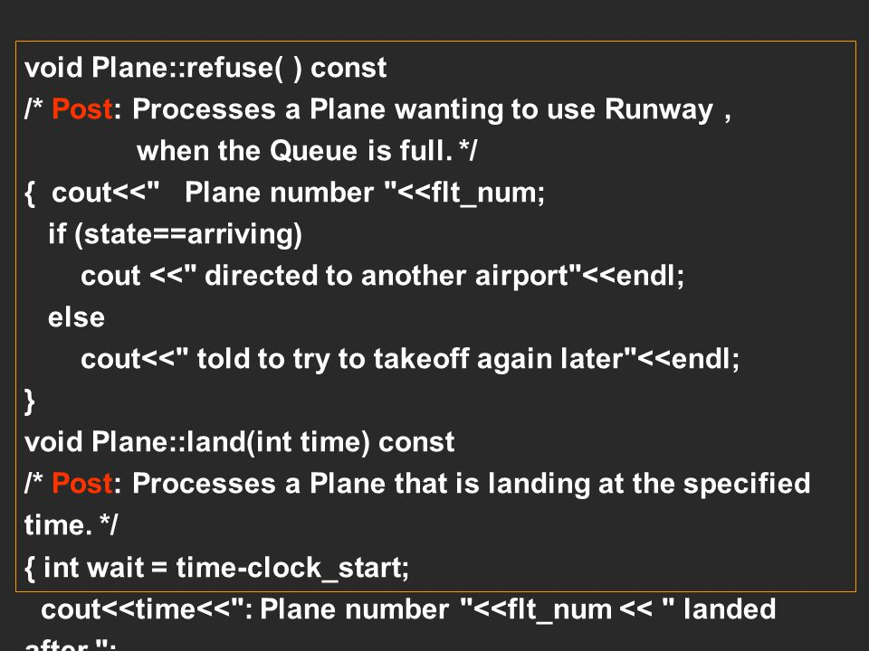Plane::Plane( ) /* Post: The Plane data membersflt num,clock_start,state are set to illegal default values. */ { flt_num=-1; clock_start =-1; state=nu