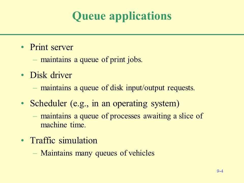 9-4 Queue applications Print server –maintains a queue of print jobs.