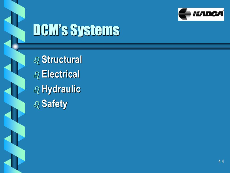 4-4 DCM's Systems b Structural b Electrical b Hydraulic b Safety