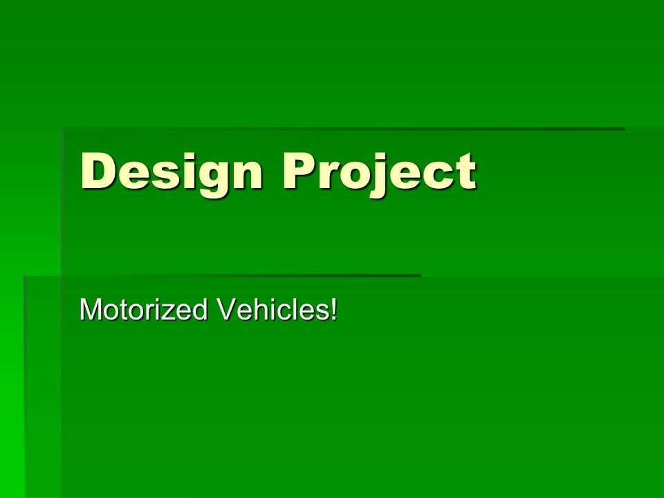 Design Project Motorized Vehicles!