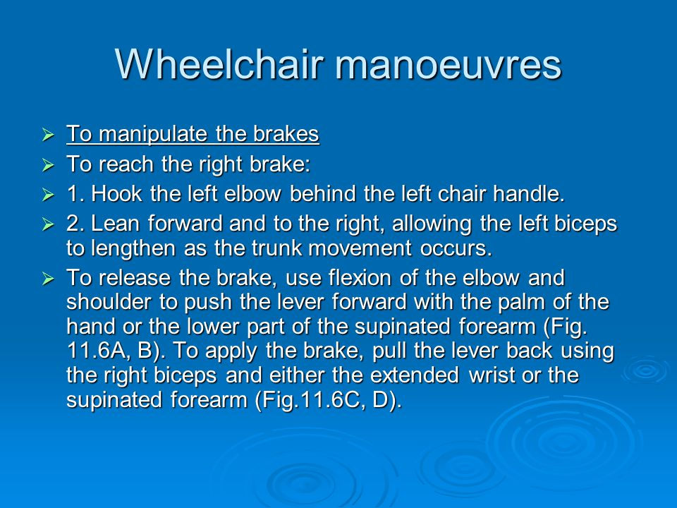 Wheelchair manoeuvres  To manipulate the brakes  To reach the right brake:  1.