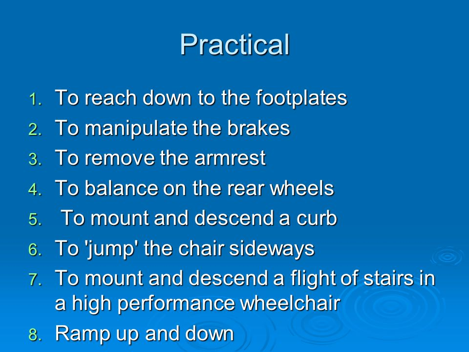 Practical 1. To reach down to the footplates 2. To manipulate the brakes 3.