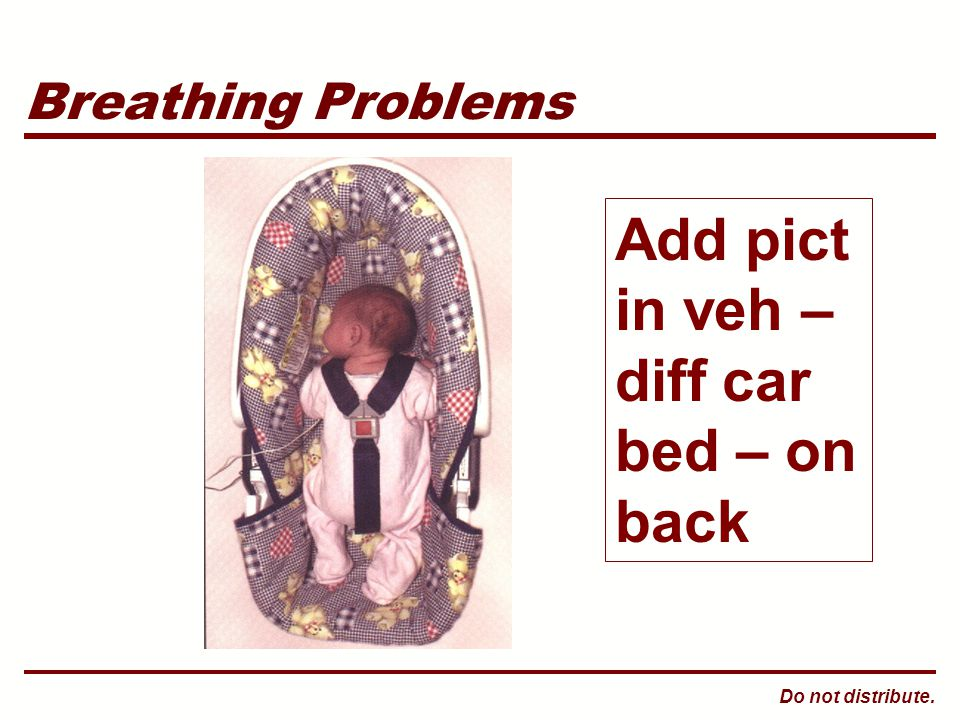 Do not distribute. Breathing Problems Add pict in veh – diff car bed – on back