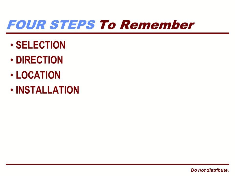 Do not distribute. FOUR STEPS To Remember SELECTION DIRECTION LOCATION INSTALLATION
