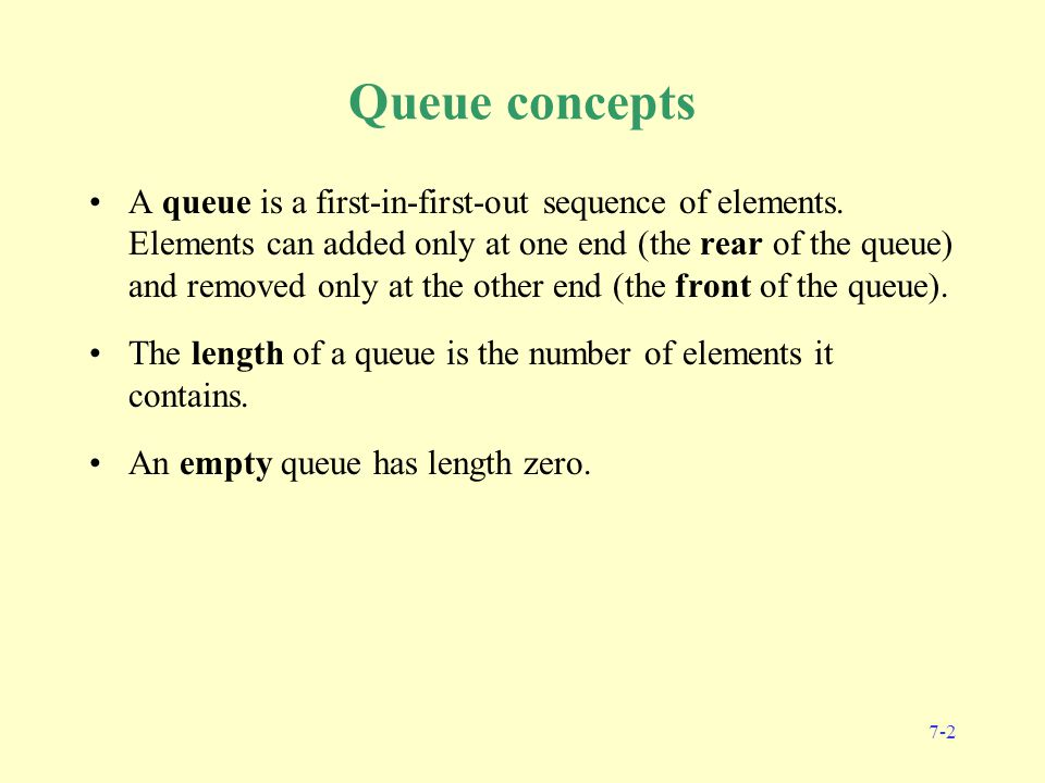 7-2 Queue concepts A queue is a first-in-first-out sequence of elements.