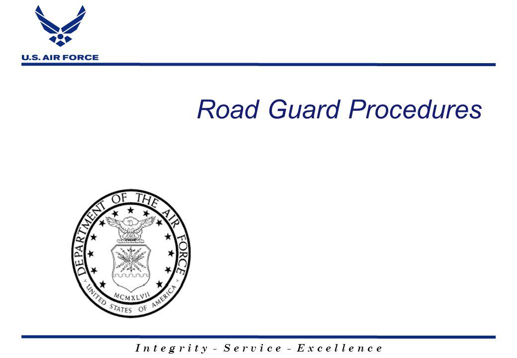 I n t e g r i t y - S e r v i c e - E x c e l l e n c e Road Guard Procedures
