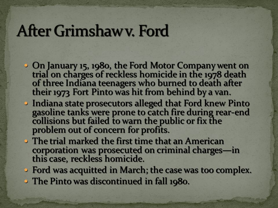 On January 15, 1980, the Ford Motor Company went on trial on charges of reckless homicide in the 1978 death of three Indiana teenagers who burned to death after their 1973 Fort Pinto was hit from behind by a van.