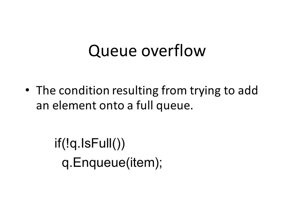 Queue overflow The condition resulting from trying to add an element onto a full queue.