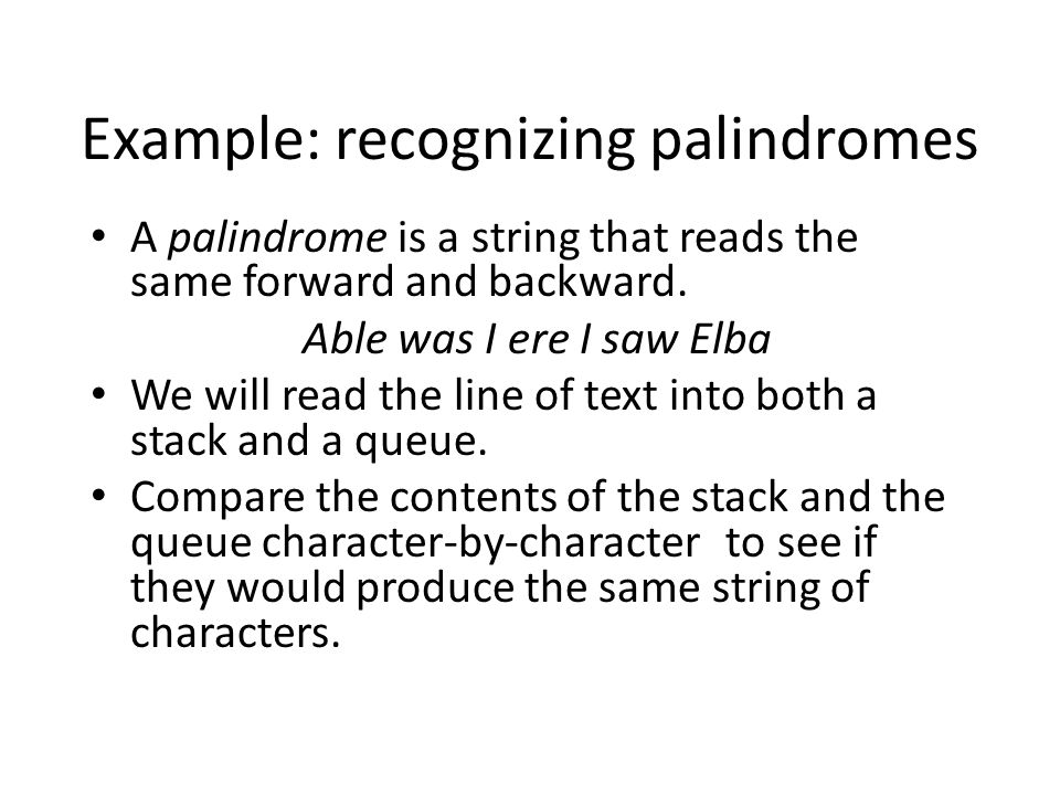 Example: recognizing palindromes A palindrome is a string that reads the same forward and backward.