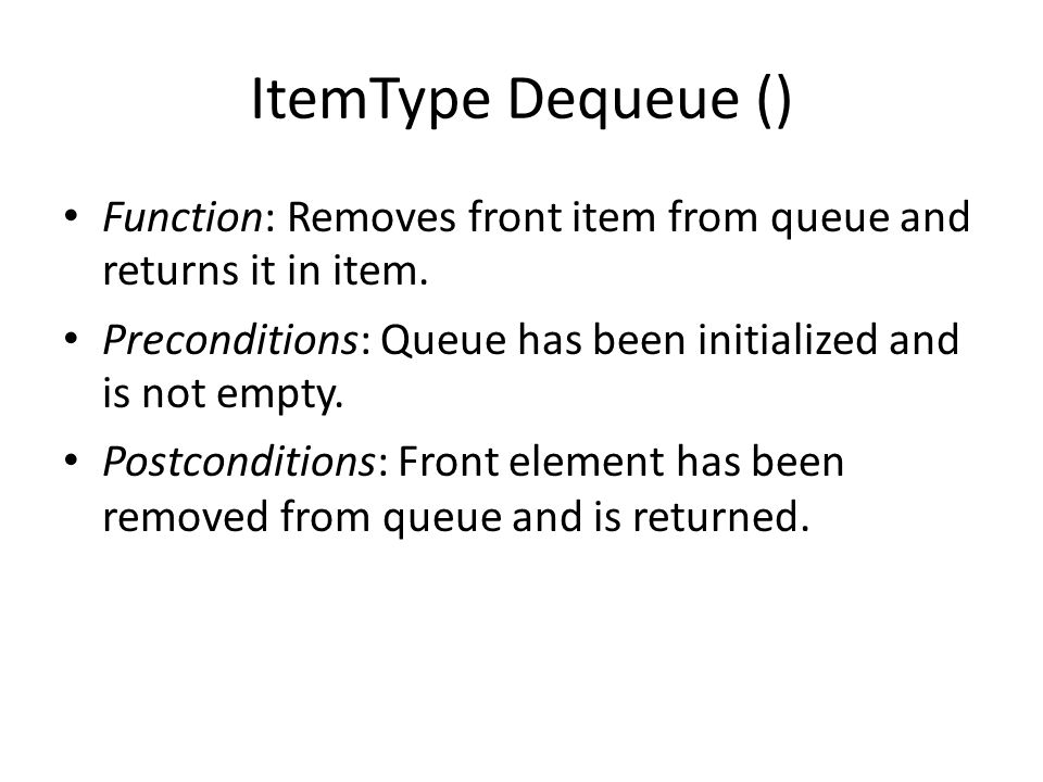 ItemType Dequeue () Function: Removes front item from queue and returns it in item.
