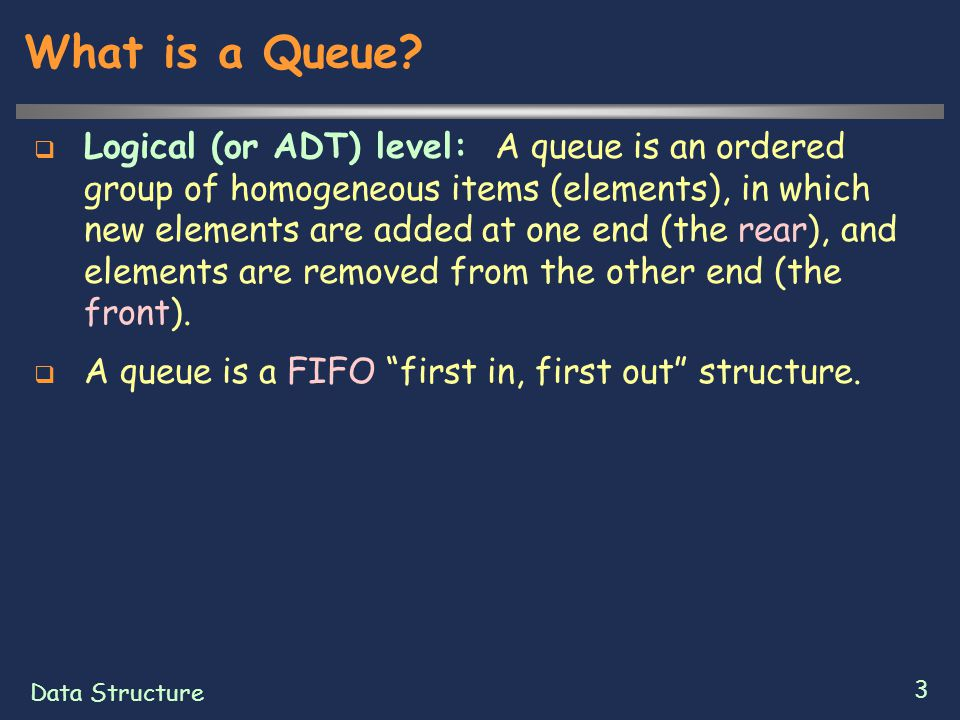 Data Structure 4 The Queue ADT  Queue's method  Enqueue : Adding an item to the queue  Entering the queue  Dequeue : Removing an item from the queue  Deleting from the queue  Queue underflow  If a program attempts to remove an item from an empty queue