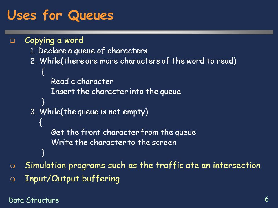 Data Structure 6 Uses for Queues  Copying a word 1.