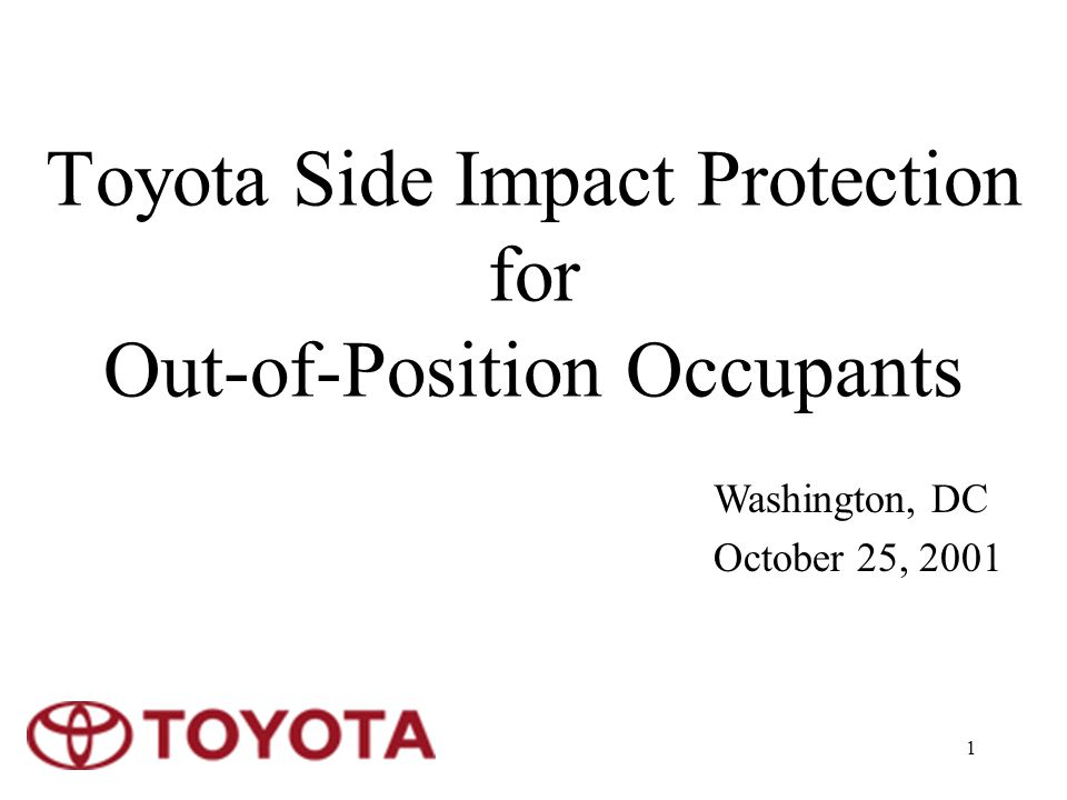 1 Toyota Side Impact Protection for Out-of-Position Occupants Washington, DC October 25, 2001