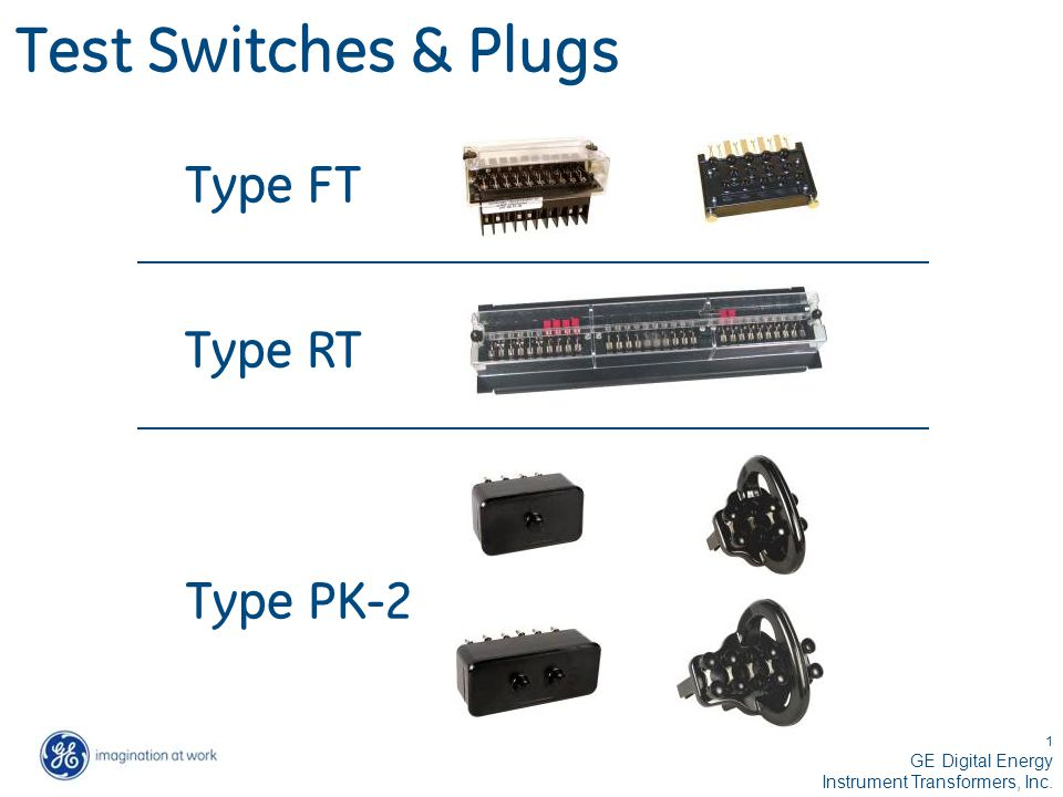 1 GE Digital Energy Instrument Transformers, Inc. Test Switches & Plugs Type FT Type RT Type PK-2